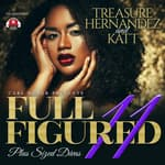 Full Figured 11 by  Treasure Hernandez audiobook