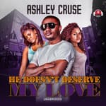 He Doesn't Deserve My Love by  Ashley Cruse audiobook