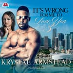 It's Wrong for Me to Love You, Part 3 by  Krystal Armstead audiobook