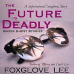 The Future is Deadly by  Foxglove Lee audiobook
