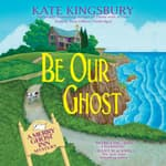 Be Our Ghost by  Kate Kingsbury audiobook