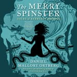 The Merry Spinster by  Daniel Mallory Ortberg audiobook