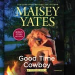 Good Time Cowboy by  Maisey Yates audiobook