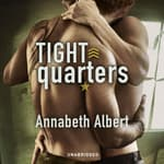 Tight Quarters by  Annabeth Albert audiobook