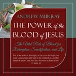The Power of the Blood of Jesus - Updated Edition by  Andrew Murray audiobook