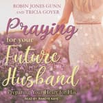 Praying for Your Future Husband by  Tricia Goyer audiobook