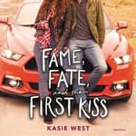 Fame, Fate, and the First Kiss by  Kasie West audiobook