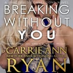 Breaking without You by  Carrie Ann Ryan audiobook