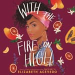 With the Fire on High by  Elizabeth Acevedo audiobook