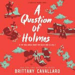 A Question of Holmes by  Brittany Cavallaro audiobook