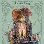 Tangled in Time: The Portal by  Kathryn Lasky audiobook
