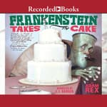 Frankenstein Takes the Cake by  Adam Rex audiobook