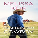 The Heartbroken Cowboy by  Melissa Keir audiobook