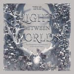 The Light Between Worlds by  Laura E. Weymouth audiobook