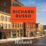 Mohawk by  Richard Russo audiobook
