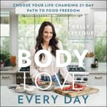 Body Love Every Day by  Kelly LeVeque audiobook
