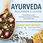 Ayurveda Beginner's Guide by  Susan Weis-Bohlen audiobook
