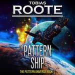 The Pattern Ship: The Pattern Universe Book 1 by  Tobias Roote audiobook