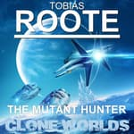 The Mutant Hunter: Clone Worlds by  Tobias Roote audiobook