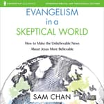 Evangelism in a Skeptical World: Audio Lectures by  Sam Chan audiobook