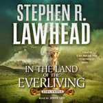 In the Land of the Everliving by  Stephen R. Lawhead audiobook