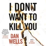 I Don't Want to Kill You by  Dan Wells audiobook