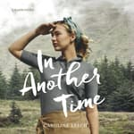 In Another Time by  Caroline Leech audiobook