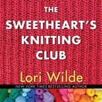 The Sweethearts' Knitting Club by  Lori Wilde audiobook