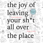The Joy of Leaving Your Sh*t All Over the Place by  Jennifer McCartney audiobook