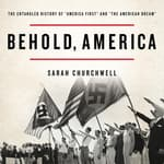 Behold, America by  Sarah Churchwell audiobook