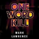 One Word Kill by  Mark Lawrence audiobook