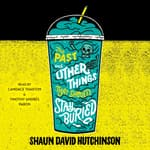 The Past and Other Things That Should Stay Buried by  Shaun David Hutchinson audiobook