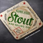 Barrel-Aged Stout and Selling Out by  Josh Noel audiobook