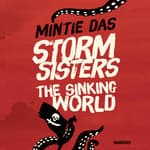 Storm Sisters: The Sinking World by  Mintie Das audiobook