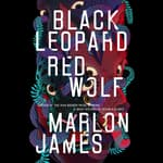 Black Leopard, Red Wolf by  Marlon James audiobook