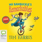 Mr. Bambuckle's Remarkables by  Tim Harris audiobook