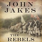The Rebels by  John Jakes audiobook