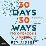 30 Days 30 Ways to Overcome Anxiety by  Bev Aisbett audiobook