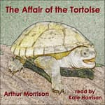 The Affair of the Tortoise by  Arthur Morrison audiobook