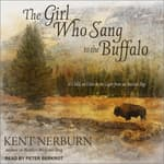 The Girl Who Sang to the Buffalo by  Kent Nerburn audiobook
