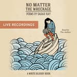 No Matter the Wreckage LIVE by  Sarah Kay audiobook