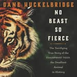 No Beast So Fierce by  Dane Huckelbridge audiobook