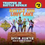 Battle for Loot Lake by  Devin Hunter audiobook