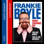 Work! Consume! Die! by  Frankie Boyle audiobook