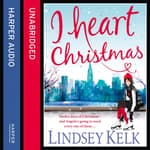 I Heart Christmas by  Lindsey Kelk audiobook