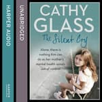 The Silent Cry by  Cathy Glass audiobook