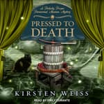 Pressed to Death by  Kirsten Weiss audiobook