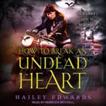 How to Break an Undead Heart by  Hailey Edwards audiobook