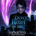 Don't Rush Me by  Jackie May audiobook