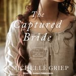 The Captured Bride by  Michelle Griep audiobook